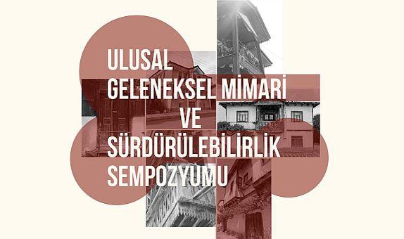 Ulusal Geleneksel Mimari ve Sürdürülebilirlik Sempozyumu, 3 Ocak'ta Başlıyor